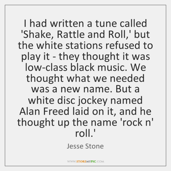 I had written a tune called 'Shake, Rattle and Roll,' but ...