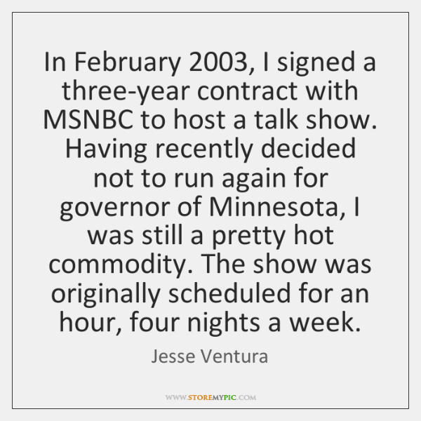 In February 2003, I signed a three-year contract with MSNBC to host a ...