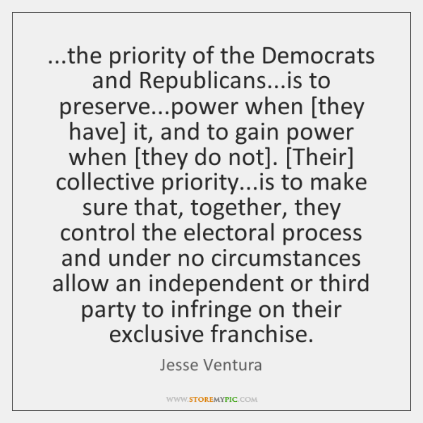 ...the priority of the Democrats and Republicans...is to preserve...power when [...