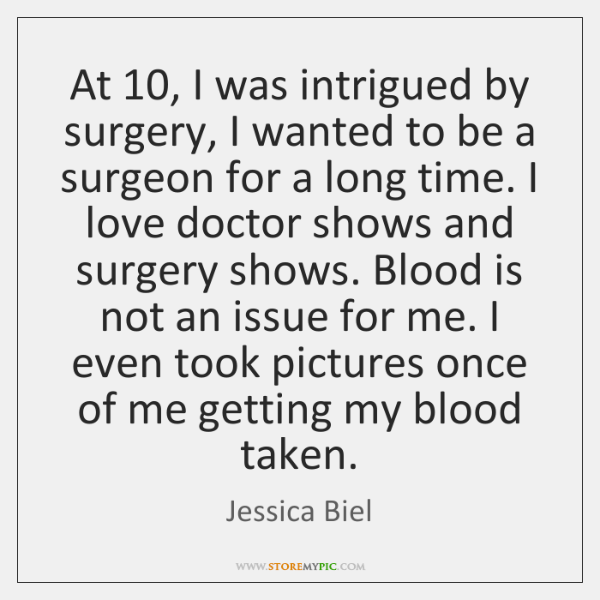At 10, I was intrigued by surgery, I wanted to be a surgeon ...
