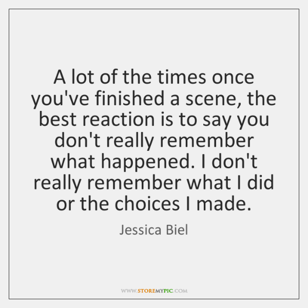 A lot of the times once you've finished a scene, the best ...