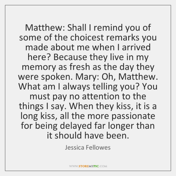 Matthew: Shall I remind you of some of the choicest remarks you ...