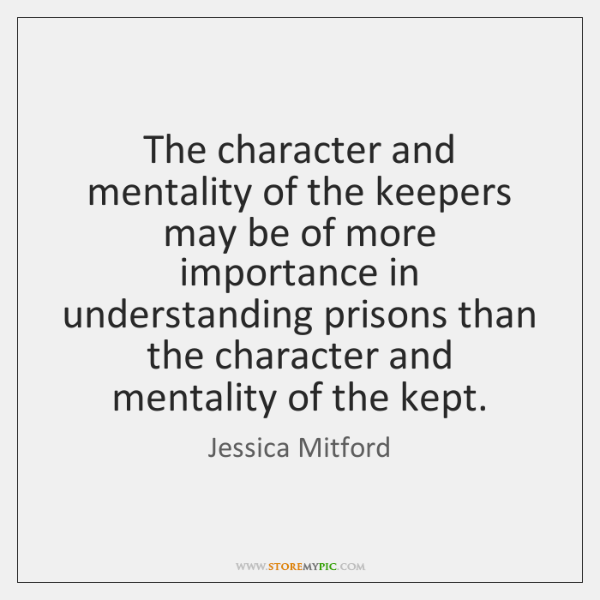 The character and mentality of the keepers may be of more importance ...