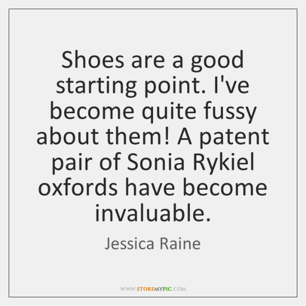 Shoes are a good starting point. I've become quite fussy about them! ...