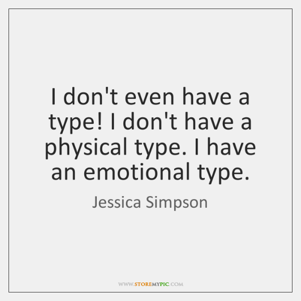 I don't even have a type! I don't have a physical type. ...