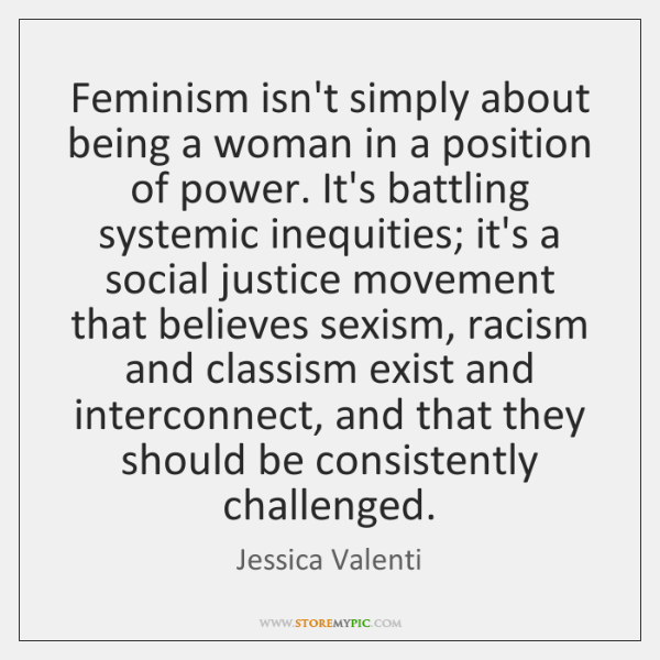 Feminism isn't simply about being a woman in a position of power. ...