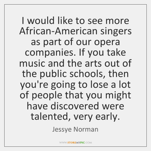 I would like to see more African-American singers as part of our ...