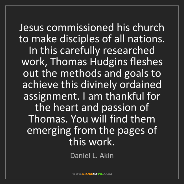 Daniel L. Akin: Jesus commissioned his church to make disciples of all...