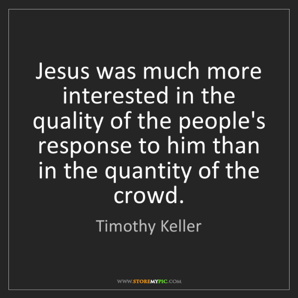 Timothy Keller: Jesus was much more interested in the quality of the...