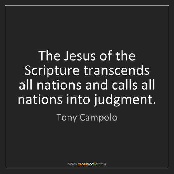 Tony Campolo: The Jesus of the Scripture transcends all nations and...