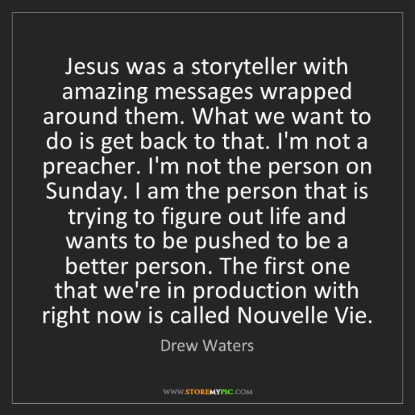Drew Waters: Jesus was a storyteller with amazing messages wrapped...
