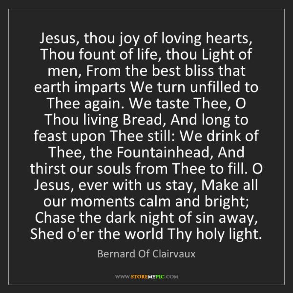 Bernard Of Clairvaux: Jesus, thou joy of loving hearts, Thou fount of life,...
