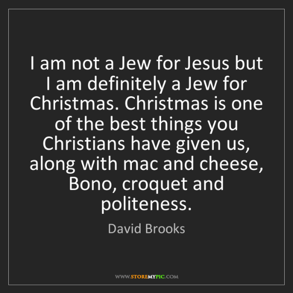 David Brooks: I am not a Jew for Jesus but I am definitely a Jew for...
