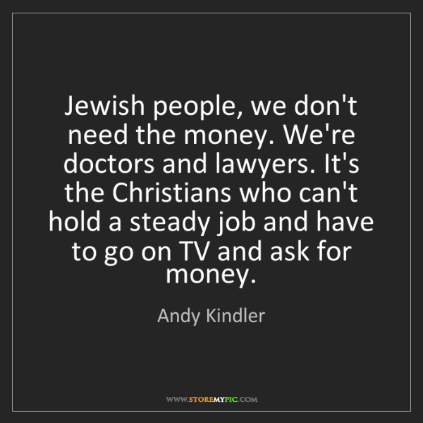 Andy Kindler: Jewish people, we don't need the money. We're doctors...