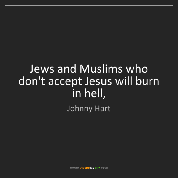 Johnny Hart: Jews and Muslims who don't accept Jesus will burn in...