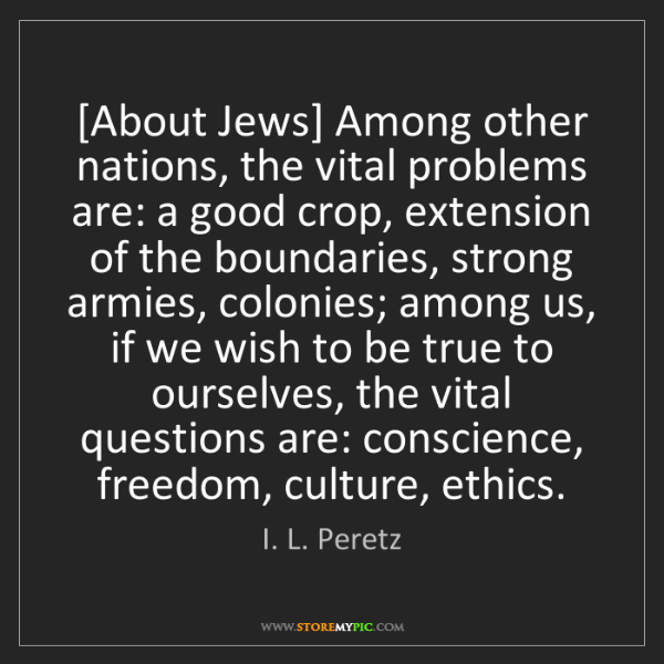 I. L. Peretz: [About Jews] Among other nations, the vital problems...