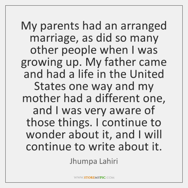 My parents had an arranged marriage, as did so many other people ...
