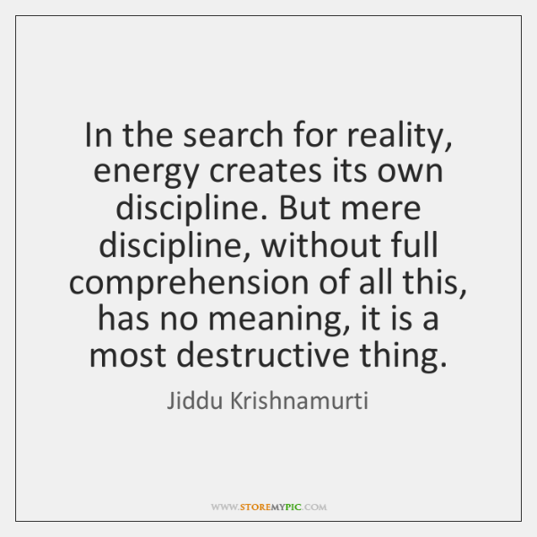 In the search for reality, energy creates its own discipline. But mere ...