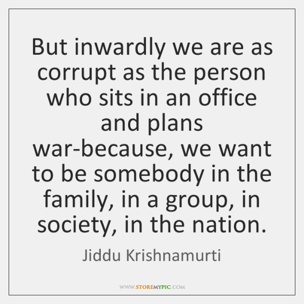 But inwardly we are as corrupt as the person who sits in ...
