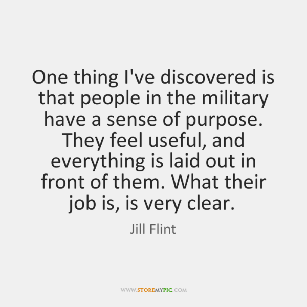 One thing I've discovered is that people in the military have a ...