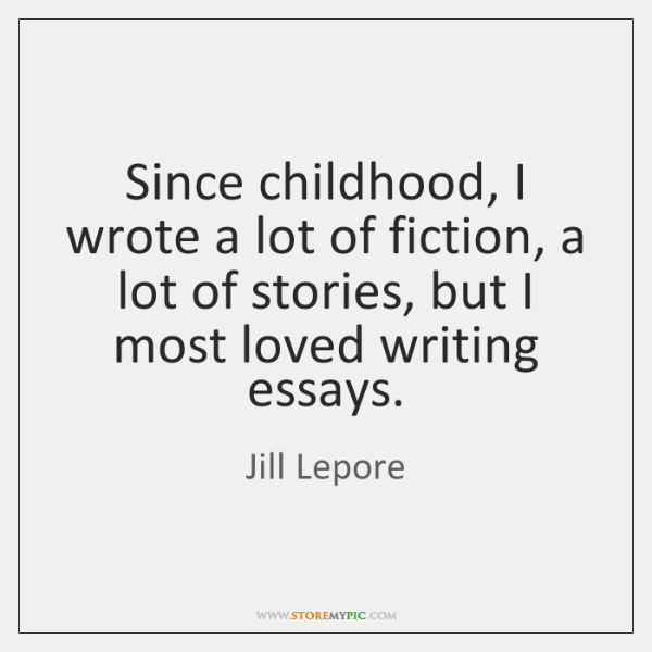 Since childhood, I wrote a lot of fiction, a lot of stories, ...