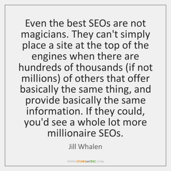 Even the best SEOs are not magicians. They can't simply place a ...