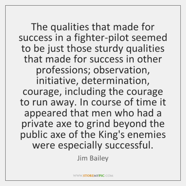 The qualities that made for success in a fighter-pilot seemed to be ...