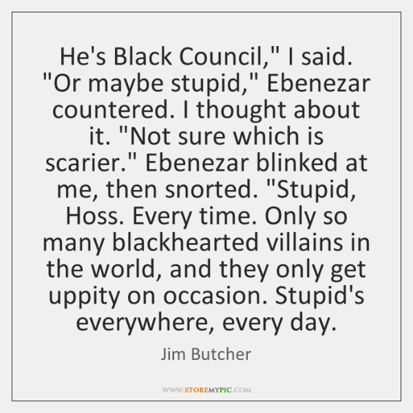 """He's Black Council,"""" I said. """"Or maybe stupid,"""" Ebenezar countered. I thought ..."""