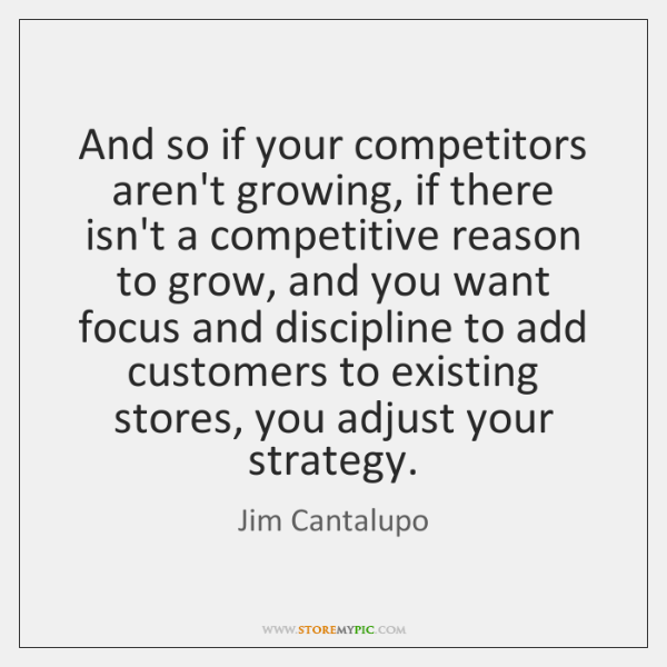 And so if your competitors aren't growing, if there isn't a competitive ...
