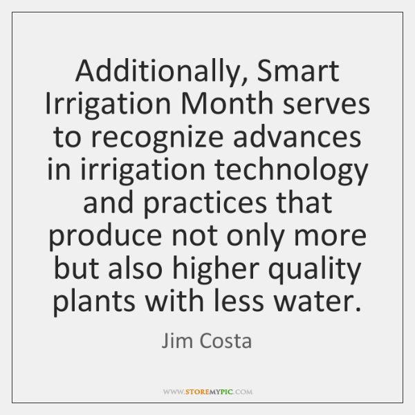 Additionally, Smart Irrigation Month serves to recognize advances in irrigation technology and ...