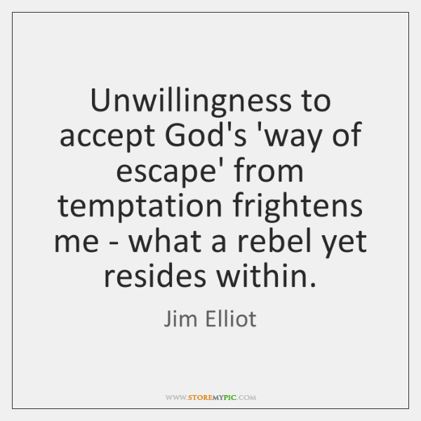 Unwillingness to accept God's 'way of escape' from temptation frightens me - ...