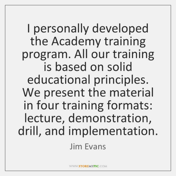 I personally developed the Academy training program. All our training is based ...