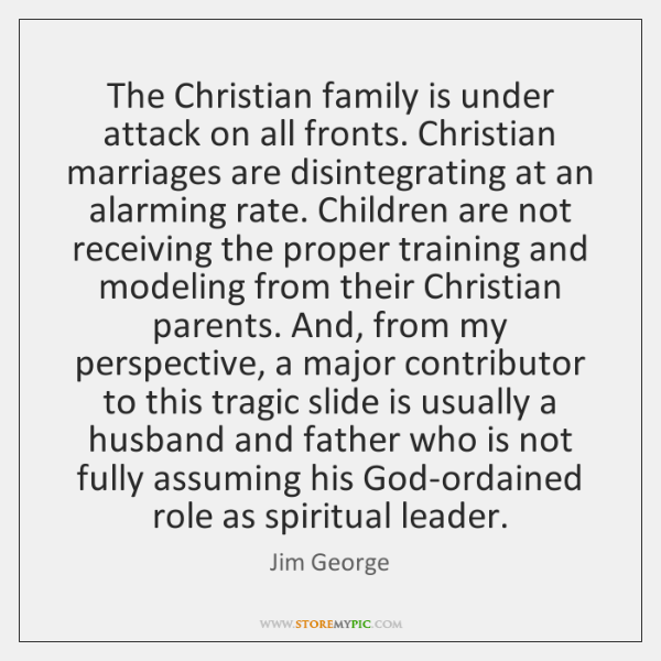 The Christian family is under attack on all fronts. Christian marriages are ...