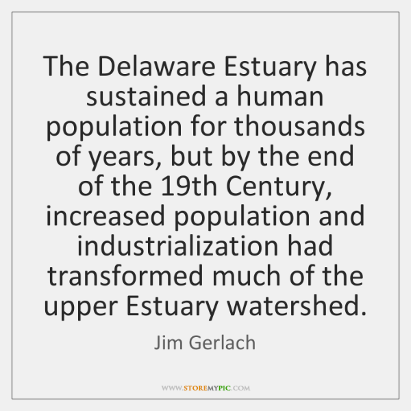 The Delaware Estuary has sustained a human population for thousands of years, ...