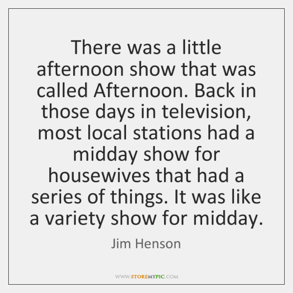 There was a little afternoon show that was called Afternoon. Back in ...