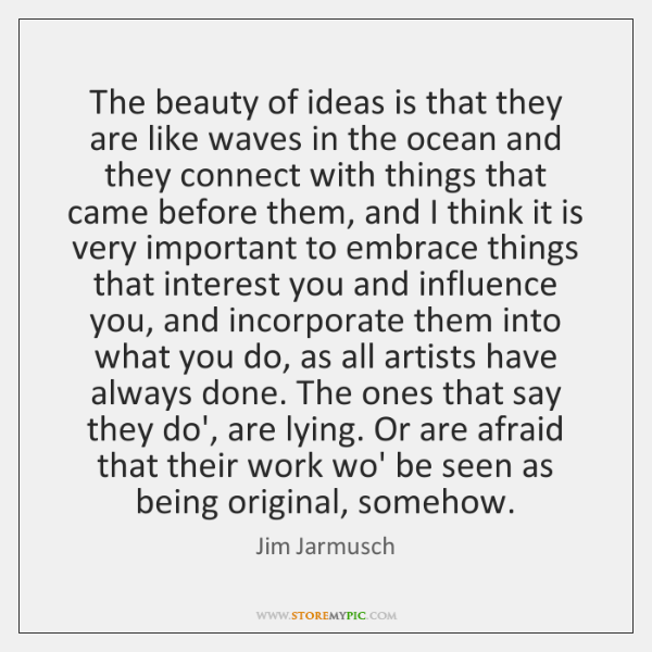 The beauty of ideas is that they are like waves in the ...