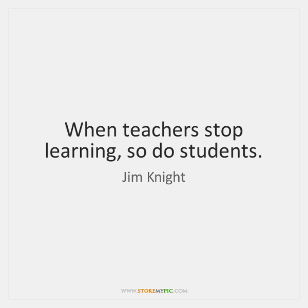 When teachers stop learning, so do students.