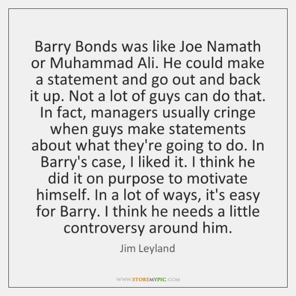 Barry Bonds was like Joe Namath or Muhammad Ali. He could make ...