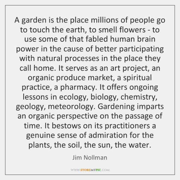 A garden is the place millions of people go to touch the ...