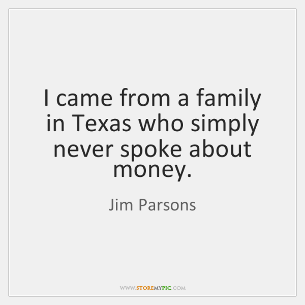 I came from a family in Texas who simply never spoke about ...