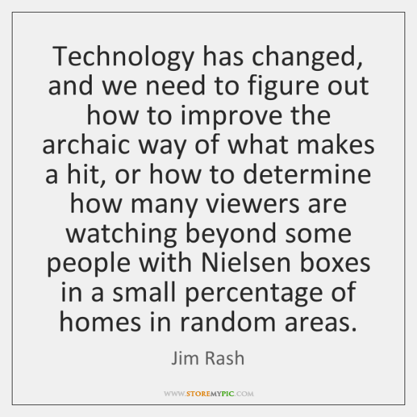 Technology has changed, and we need to figure out how to improve ...