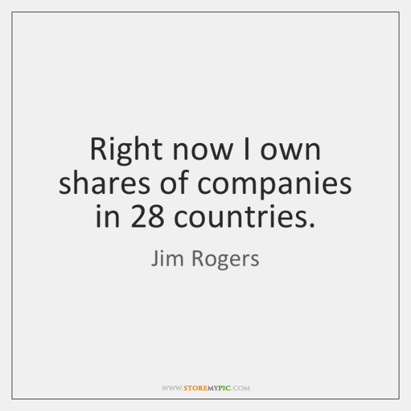 Right now I own shares of companies in 28 countries.