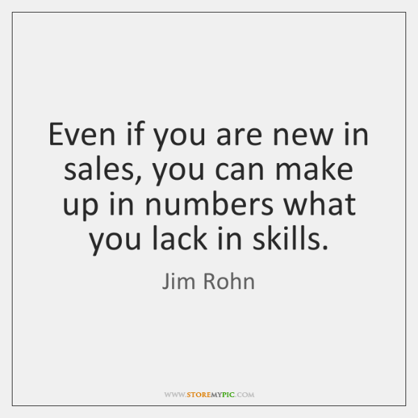 Even if you are new in sales, you can make up in ...