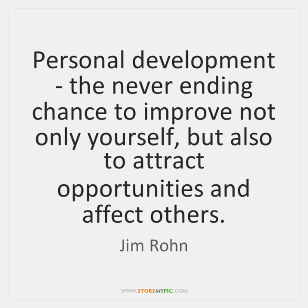 Personal development - the never ending chance to improve not only yourself, ...