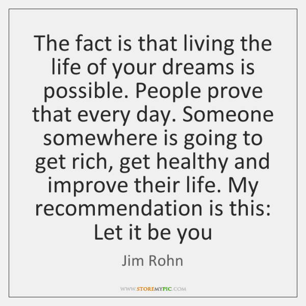 The fact is that living the life of your dreams is possible. ...