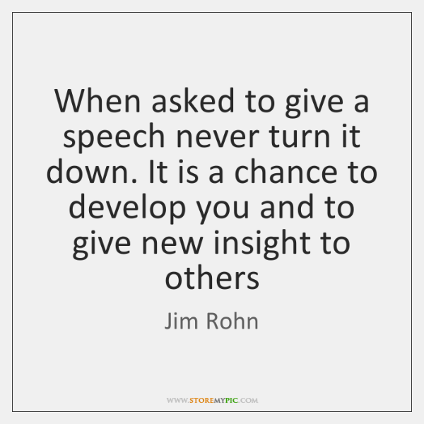 When asked to give a speech never turn it down. It is ...