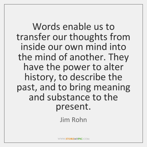 Words enable us to transfer our thoughts from inside our own mind ...