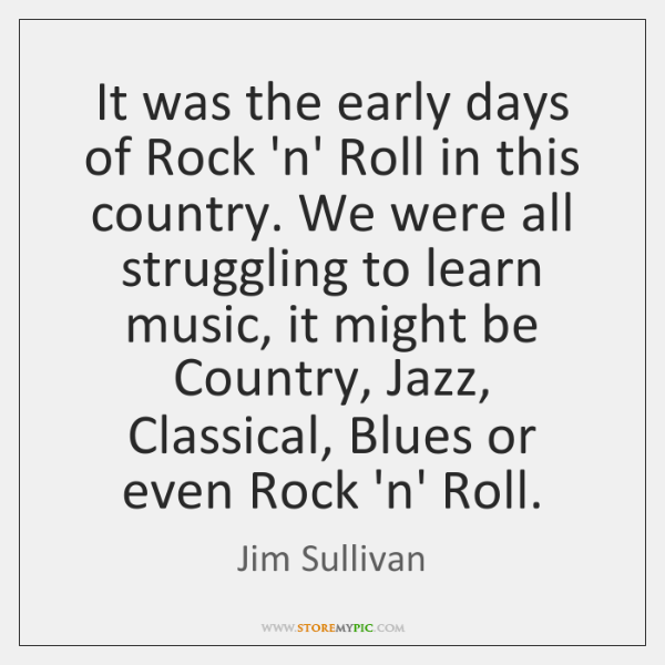 It was the early days of Rock 'n' Roll in this country. ...
