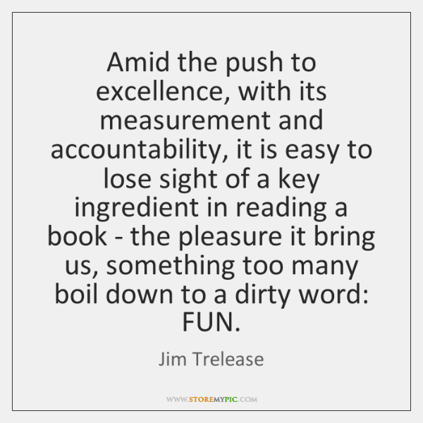 Amid the push to excellence, with its measurement and accountability, it is ...
