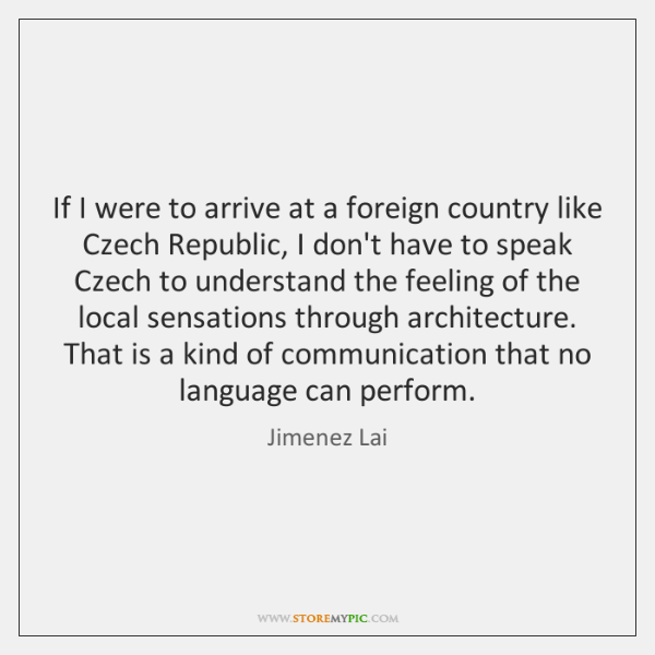 If I were to arrive at a foreign country like Czech Republic, ...